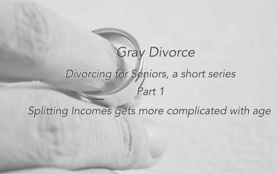 Gray Divorce – Divorce for Seniors – First in a Series.