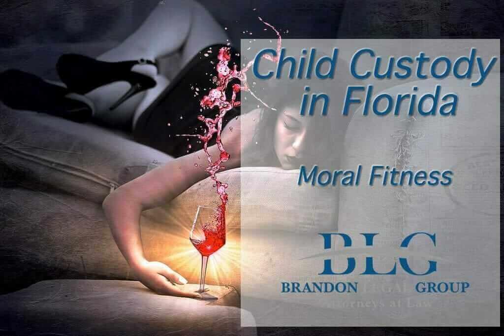 Moral Fitness & Florida Custody | Brandon Legal Group