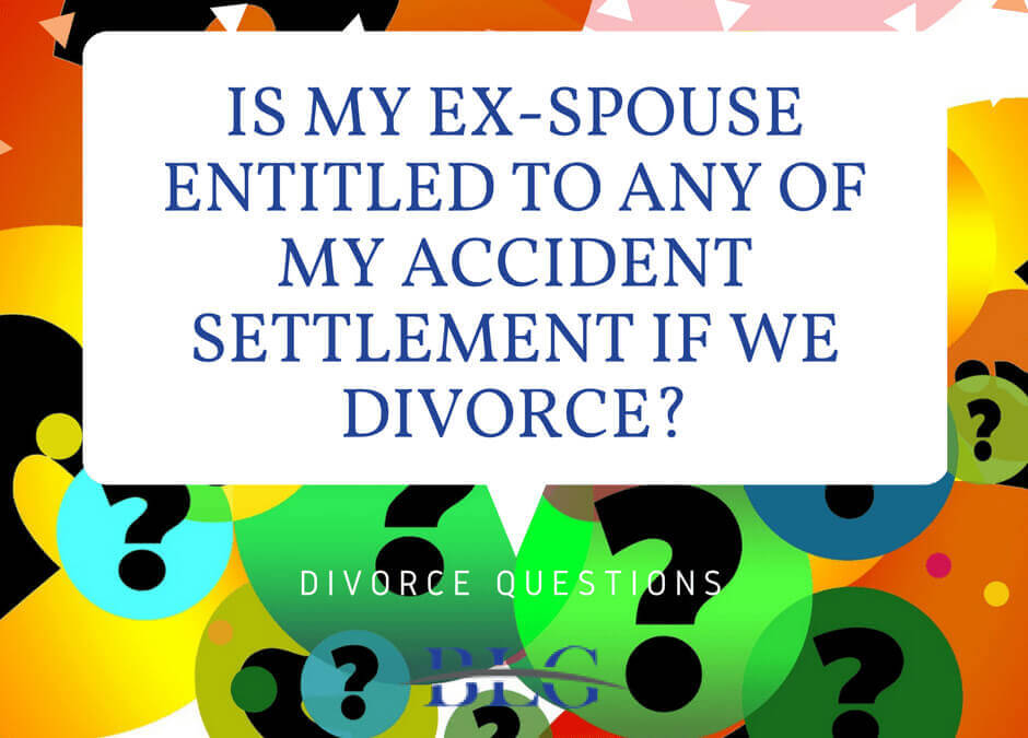 Is my ex-spouse entitled to any of my accident settlement if we divorce?