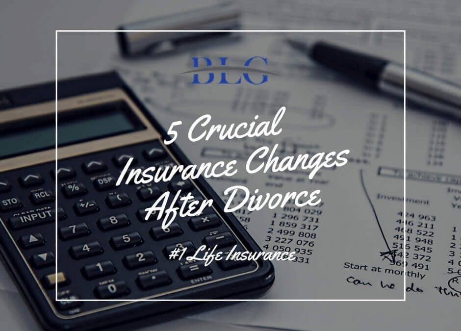 5 Crucial Insurance Changes After Divorce – #1 Life Insurance