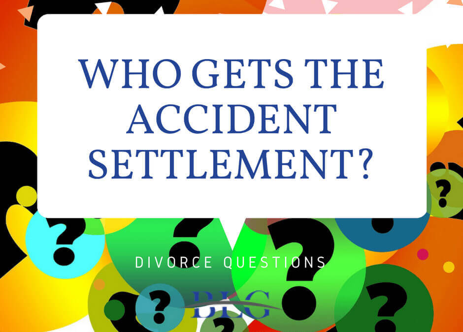 Divorce Questions – Who gets the accident settlement?
