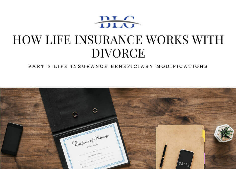 How Life Insurance Works With Divorce – Life Insurance Beneficiary Modifications