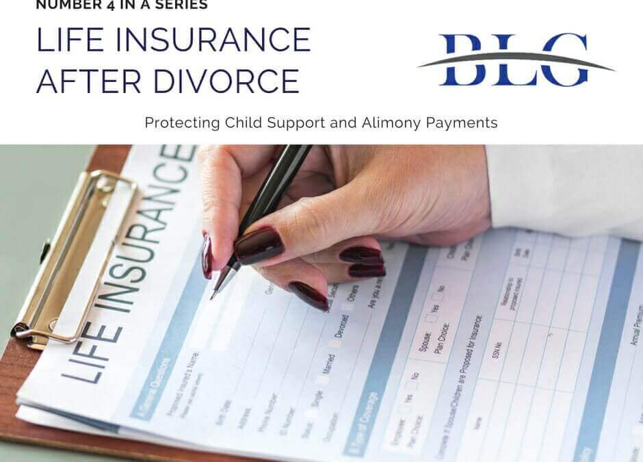 Life Insurance & Divorce #4 Protecting Child Support and Alimony Payments