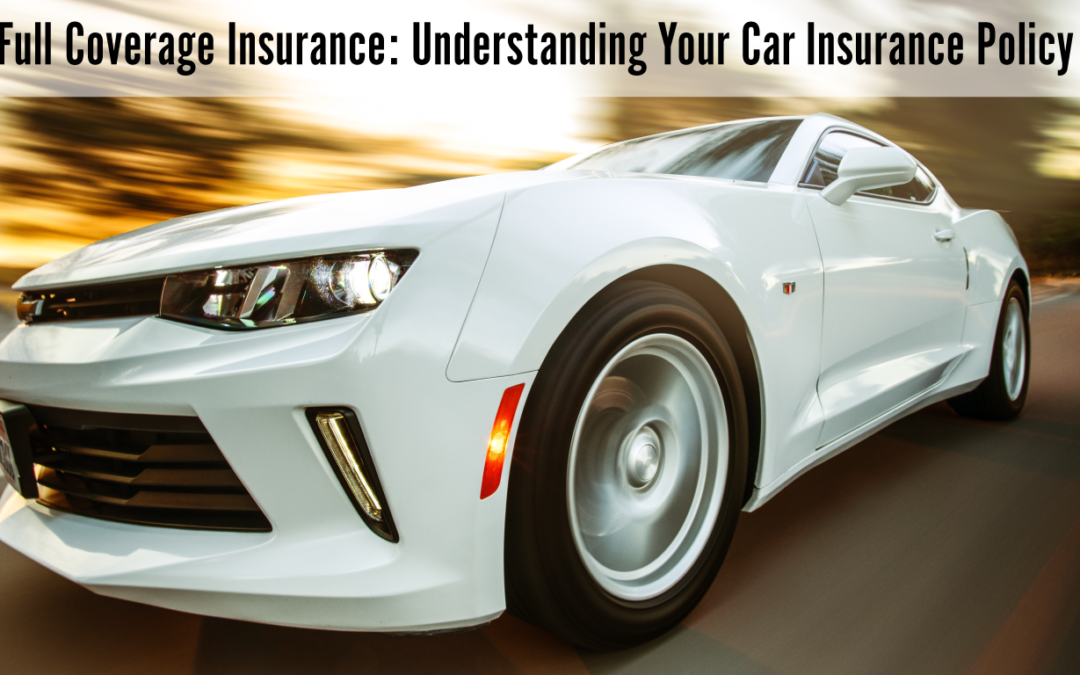 Full Coverage Insurance: Understanding Your Car Insurance Policy