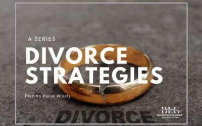 Placing Value Wisely – Divorce Strategies