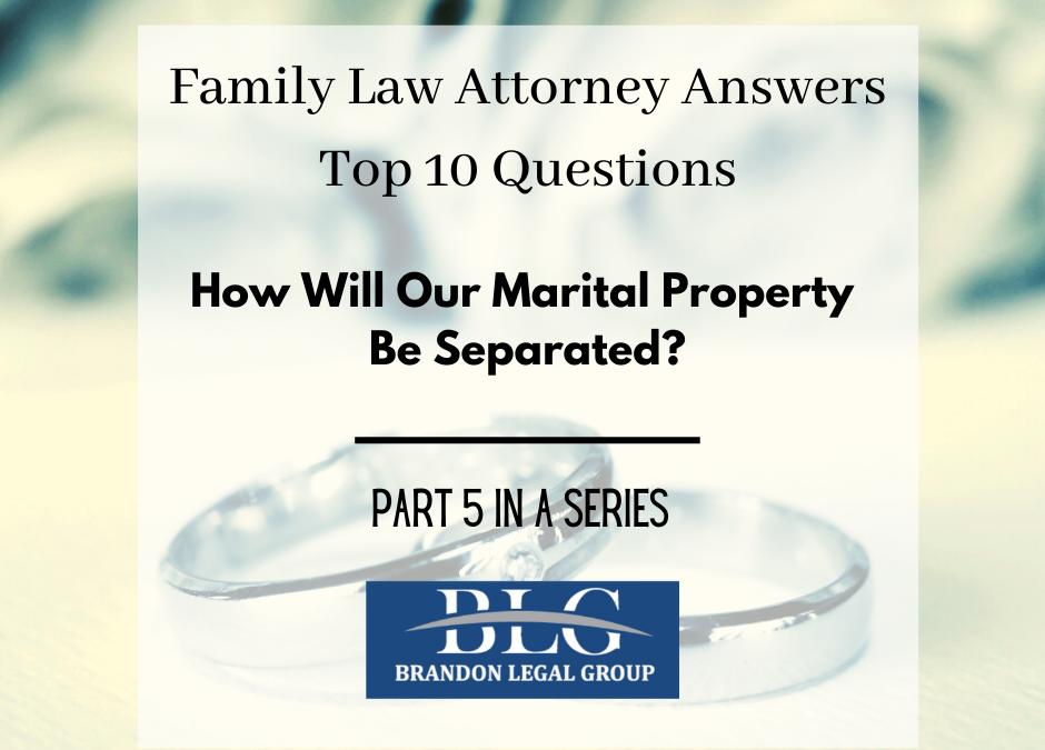 Marital Property – Fifth in a 10 Part Divorce Q&A