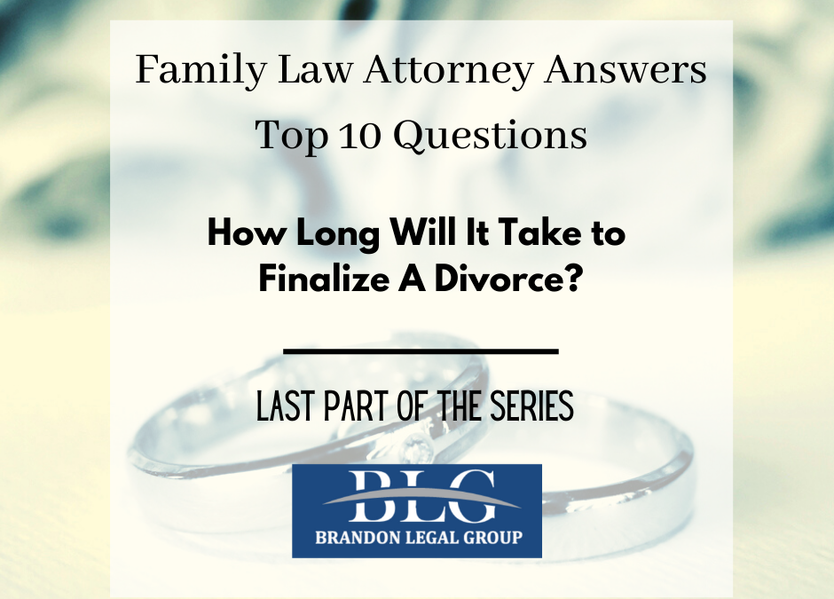 How Long Will It Take to Finalize A Divorce – Last of Divorce Q&A