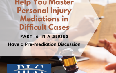 7 Tips to Help You Master Personal Injury Mediations – 6th in a Series
