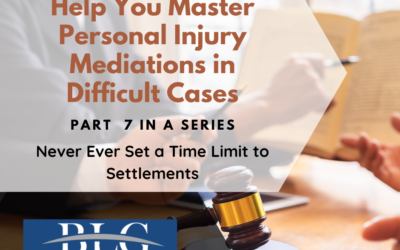 7 Tips to Help You Master Personal Injury Mediations – 7th in a Series