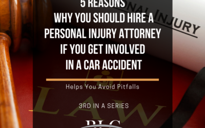 5 Reasons Why You Should Hire a Personal Injury Attorney – 3rd in a Series
