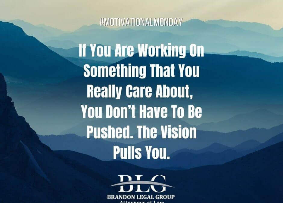 Motivational Monday - The Vision Pulls You!